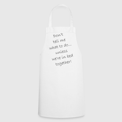 Do not tell me what to do ... just in bed - Cooking Apron