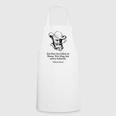 Busch: A fool is lucky in mass who has wise - Cooking Apron
