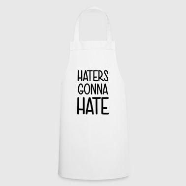 Haters gonna hate leak me! Shit what the hell - Cooking Apron