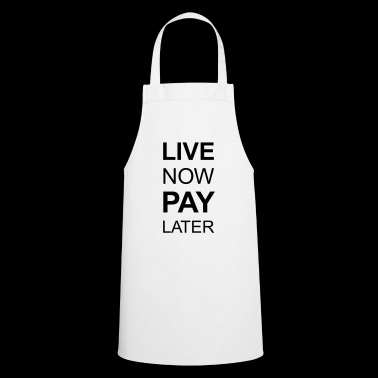 Live Now Pay Later Kult Spruch - Kochschürze