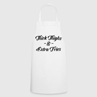 Thighs & Fries Funny Quote - Cooking Apron