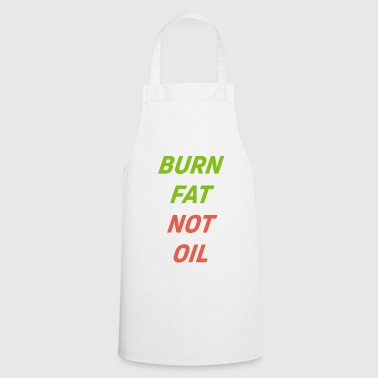 Burn Fat not Oil - Cooking Apron