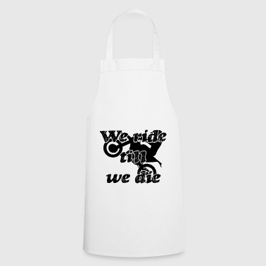 We ride till we die - Cooking Apron