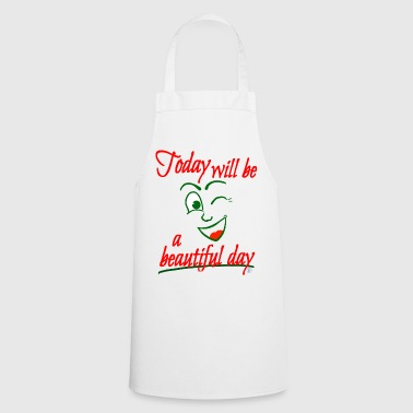 Today will be beautiful - Cooking Apron