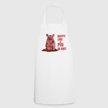 Happy like PIG ih shit - Cooking Apron