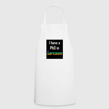 I have a PhD in Sarcasm - Cooking Apron