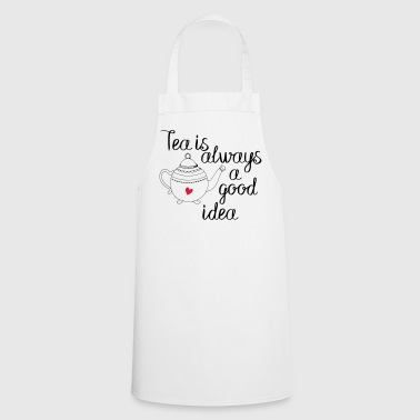 tea is always a good idea 2c - Cooking Apron