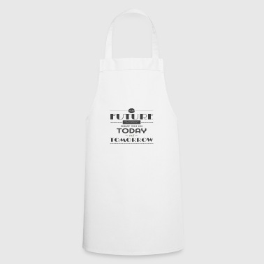 future is what toady not tomorrow poster 6 - Cooking Apron