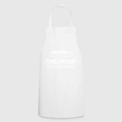 A brother is a piece of childhood - forever - Cooking Apron