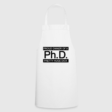 Ph.d. Proud Owner of a Pretty Huge Dick (Doctor) - Cooking Apron