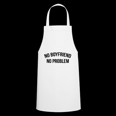 no boyfriend no problem - Cooking Apron