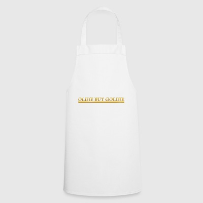 OLDIE BUT GOLDIE gold lettering - Cooking Apron