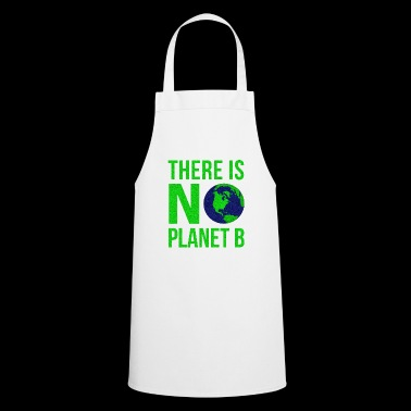 There Is No Planet B - Earth Day - Cooking Apron
