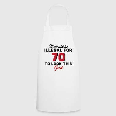 70. Birthday: It Should Be Illegal For 70 To - Cooking Apron