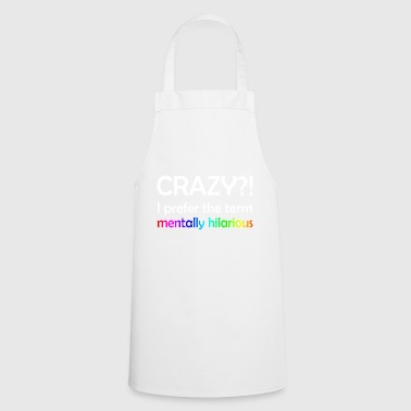 CRAZY ?! I prefer the term mentally hilarious - Cooking Apron