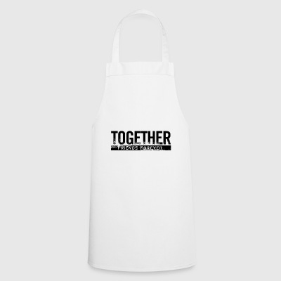 Together Friends forever - Cooking Apron