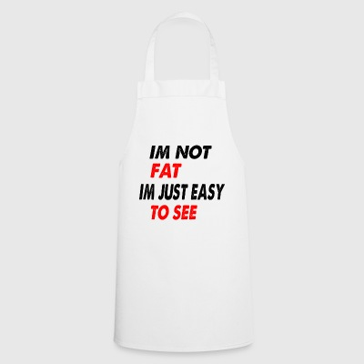 im not fat just easy to see - Cooking Apron