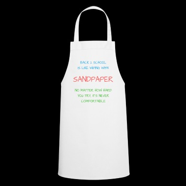 Back 2 School is Like Wiping with Sandpaper - Cooking Apron