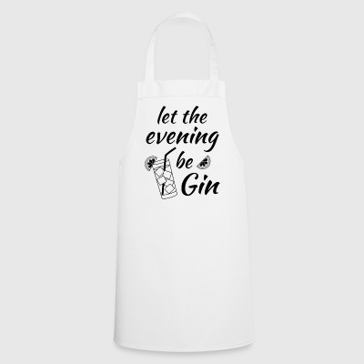 Gin Tonic Say Let the evening begin black - Cooking Apron