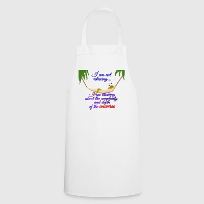 I'm not relaxing - Cooking Apron