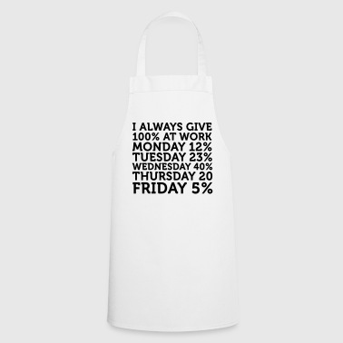 I always give 100 percent at work! - Cooking Apron