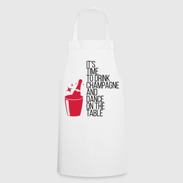 It s time, that we drinking champagne! - Cooking Apron