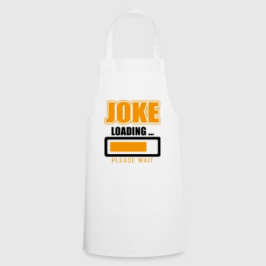 Funny gift idea The joke is loading please wait - Cooking Apron
