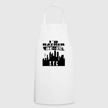 Gift Id rather be in NYC - Cooking Apron