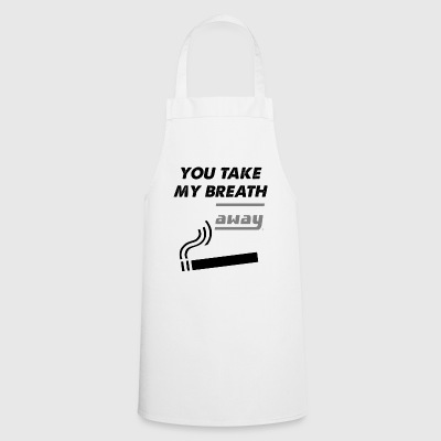 you take my breath away - Cooking Apron