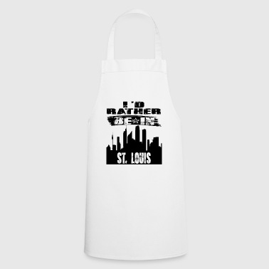 Gift Id rather be in St Louis - Cooking Apron
