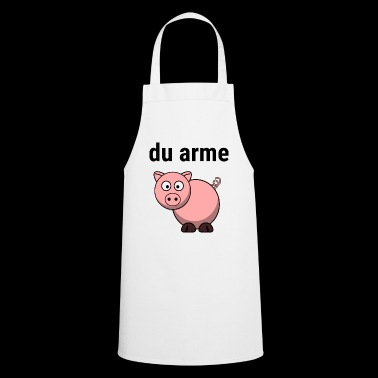 You poor sow / pig | cool saying shirt - Cooking Apron