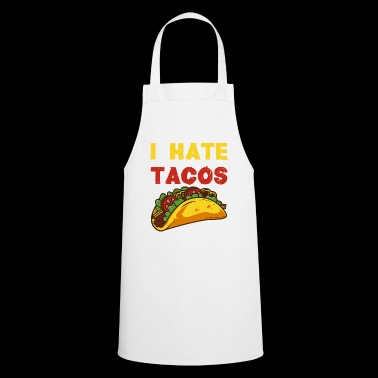 I hate tacos / mexico mexican food taco - Cooking Apron