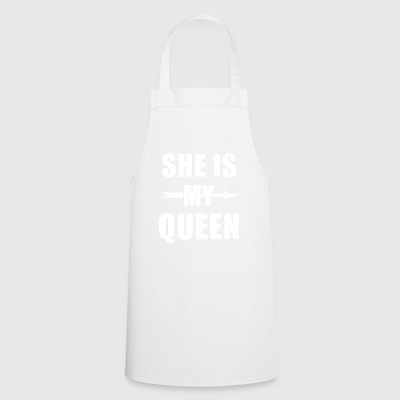 She is my Queen - King Queen shirt, King and Queen - Cooking Apron