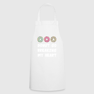 Donut go breaking my heart / gift idea - Cooking Apron
