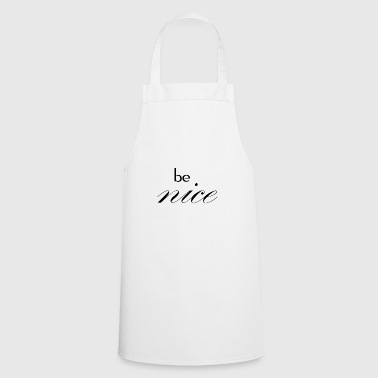 Be nice - Cooking Apron