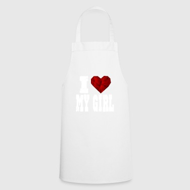 i love my girl girlfriend say heart love - Cooking Apron