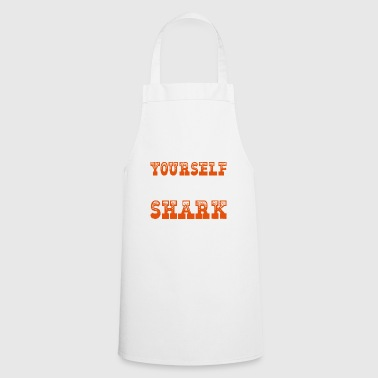 Always Be Yourself Unless You Can Be A Shark - Cooking Apron