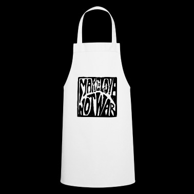 Make love was not, love makes no war - Cooking Apron