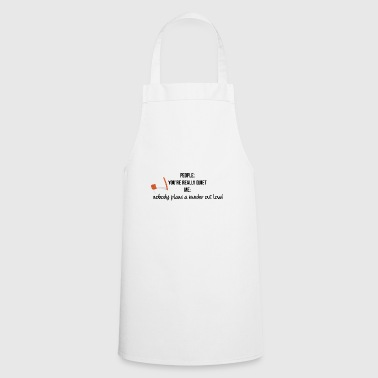 You are really quiet - Cooking Apron