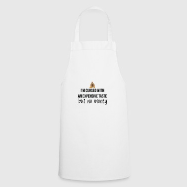 Cursed with expensive taste - Cooking Apron