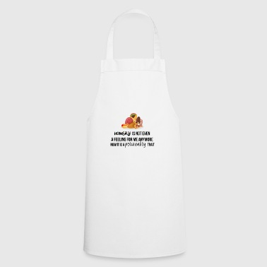 Hungry is not even a feeling - Cooking Apron