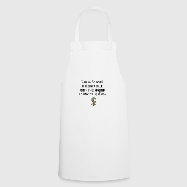 I am in the mood for receiving money - Cooking Apron