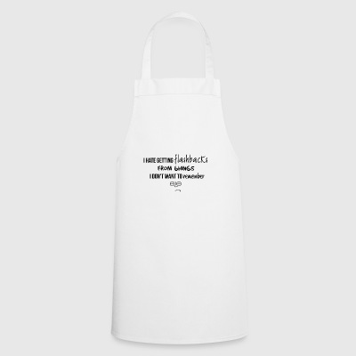 I hate getting flashbacks - Cooking Apron