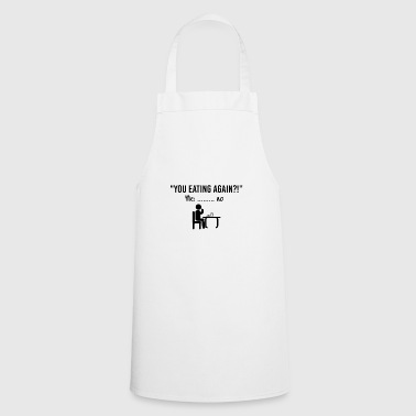 You eating again .. - Cooking Apron