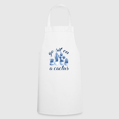 go sit on a cactus - Cooking Apron