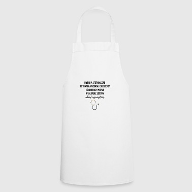 I wear a stethoscope - Cooking Apron