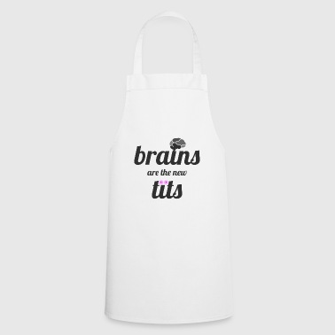 Brains Are The New Tits - Intelligence is sexy - Cooking Apron