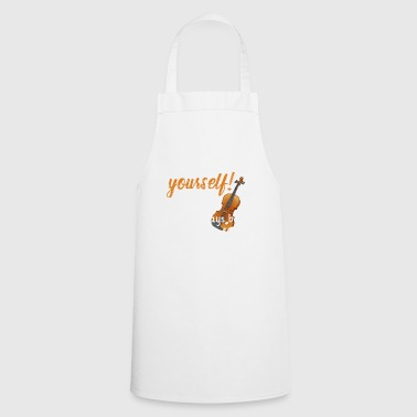 always be yourself violin - Cooking Apron