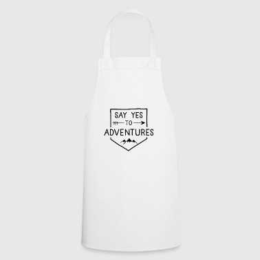 Say yes for Adventures - Cooking Apron