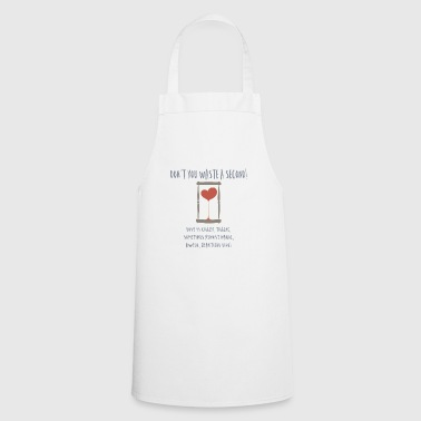 don't you waste a second - Cooking Apron